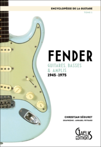 Encyclopédie de la Guitare-Tome 1- Fender-GAELIS Editions-Fender-Christian Séguret-Annabel Peyrard