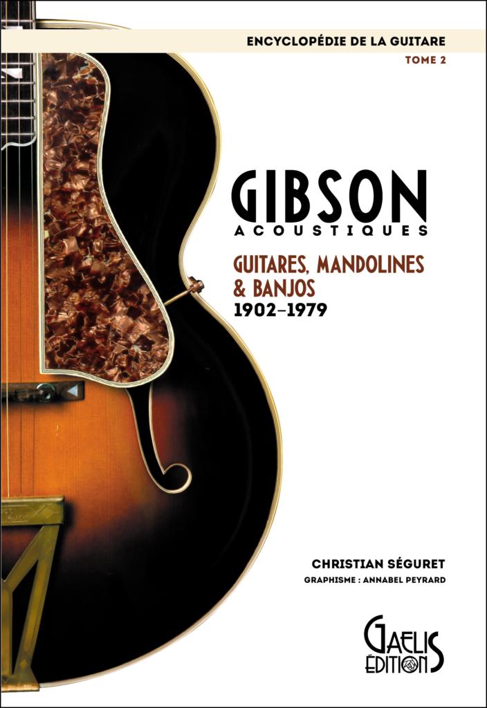 Encyclopédie de la Guitare-Tome 2- Gibson Acoustiques-GAELIS Editions-Christian Séguret-Annabel Peyrard