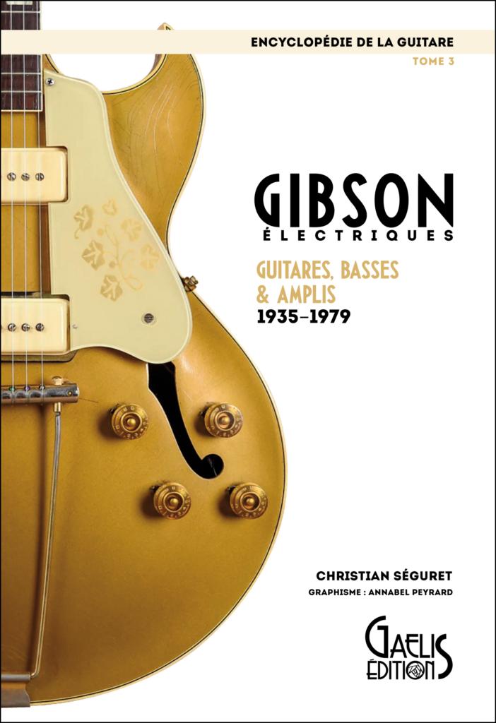 Encyclopédie de la Guitare-Tome 3- Gibson Electriques-GAELIS Editions-Christian Séguret-Annabel Peyrard