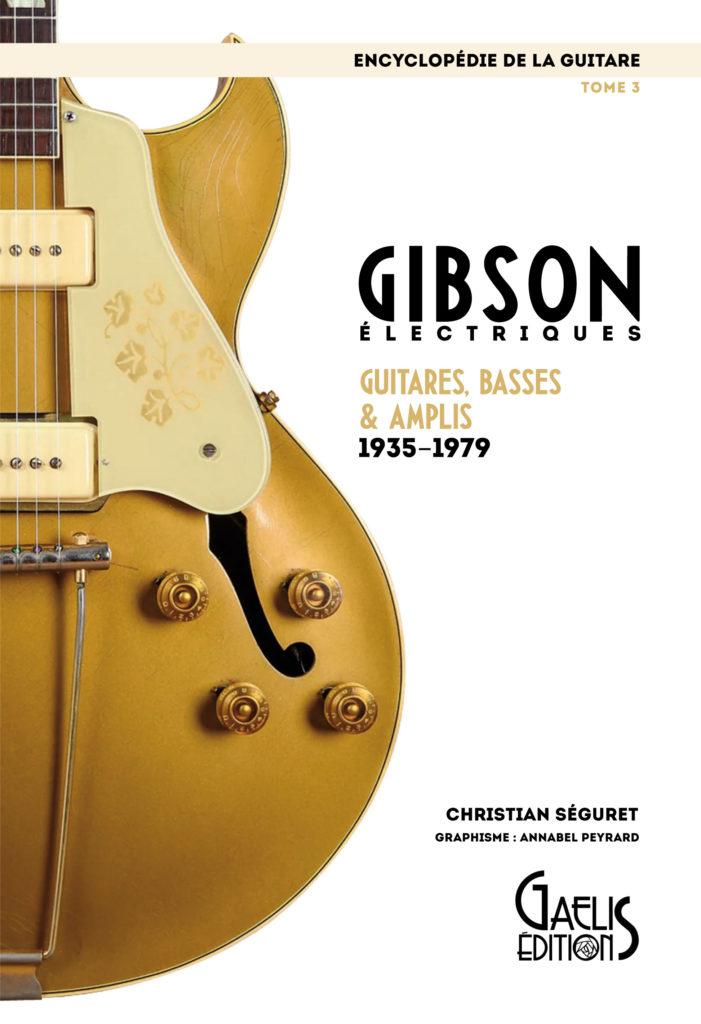 Encyclopédie-Gibson électrique-Christian Séguret et Annabel Peyrard-Gaelis Editions